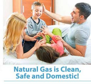 Natural gas is clean, safe and domestic!
